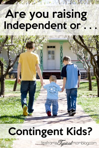 Are you raising independent or contingent children?